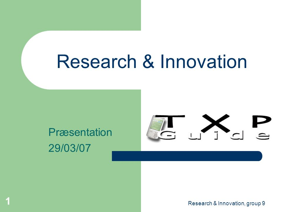 Research & Innovation, group 9 1 Research & Innovation Præsentation 29/03/07