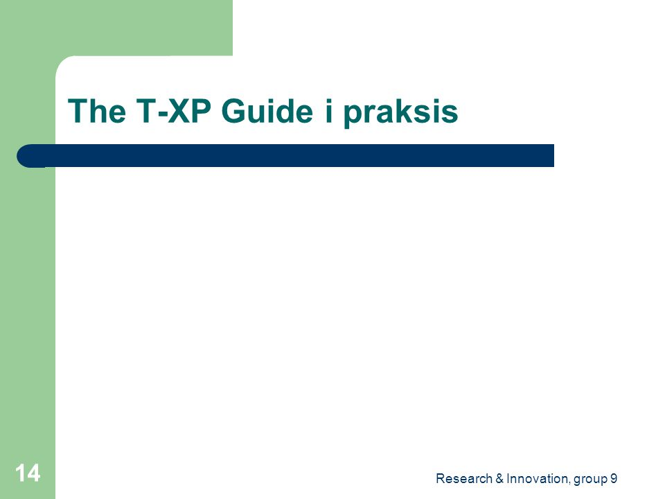 Research & Innovation, group 9 14 The T-XP Guide i praksis