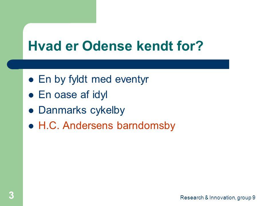 Research & Innovation, group 9 3 Hvad er Odense kendt for.