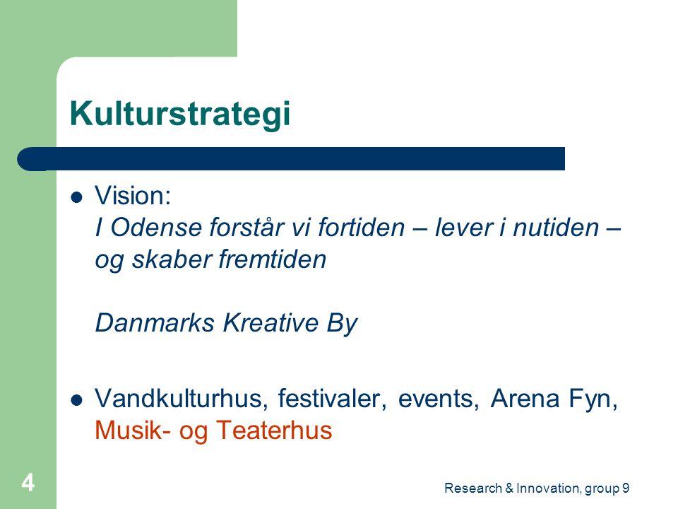 Research & Innovation, group 9 4 Kulturstrategi Vision: I Odense forstår vi fortiden – lever i nutiden – og skaber fremtiden Danmarks Kreative By Vandkulturhus, festivaler, events, Arena Fyn, Musik- og Teaterhus