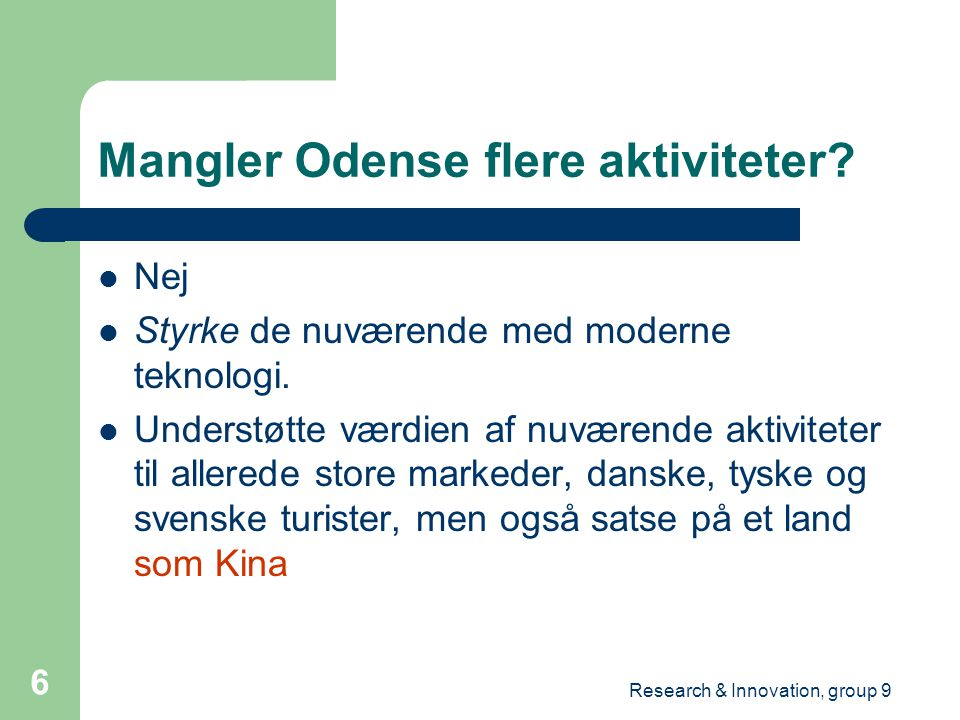 Research & Innovation, group 9 6 Mangler Odense flere aktiviteter.