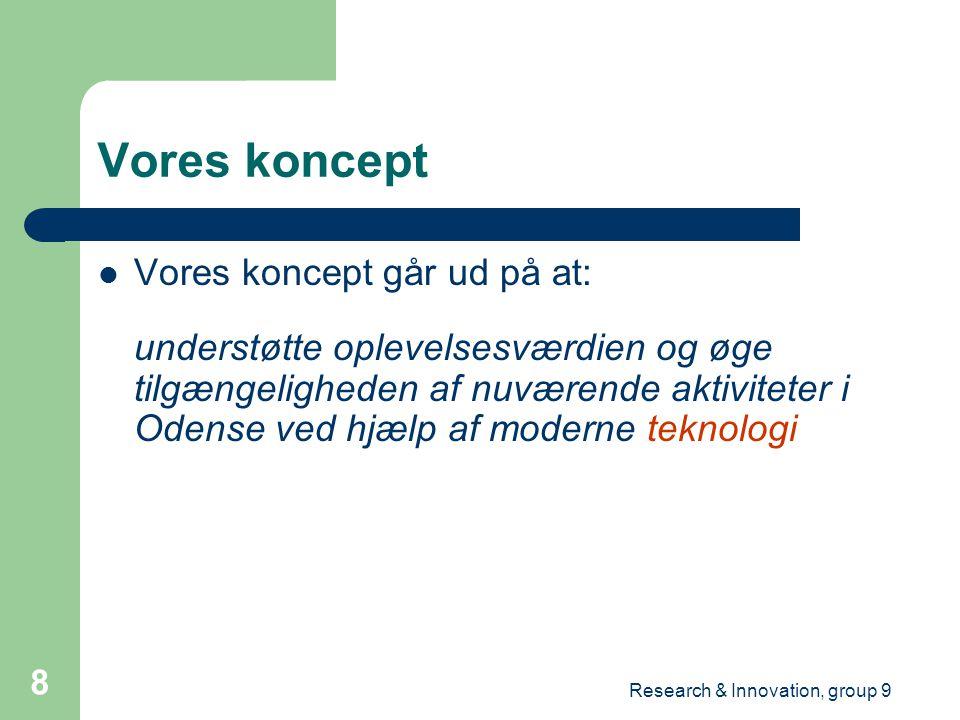 Research & Innovation, group 9 8 Vores koncept Vores koncept går ud på at: understøtte oplevelsesværdien og øge tilgængeligheden af nuværende aktiviteter i Odense ved hjælp af moderne teknologi