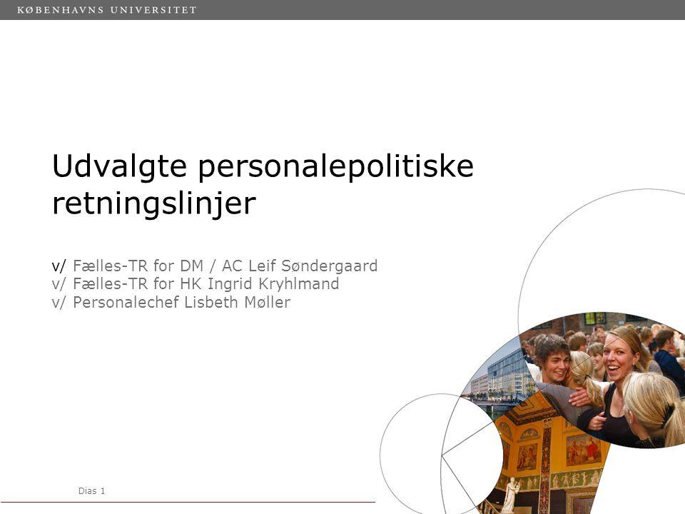 Dias 1 Udvalgte personalepolitiske retningslinjer v/ Fælles-TR for DM / AC Leif Søndergaard v/ Fælles-TR for HK Ingrid Kryhlmand v/ Personalechef Lisbeth Møller