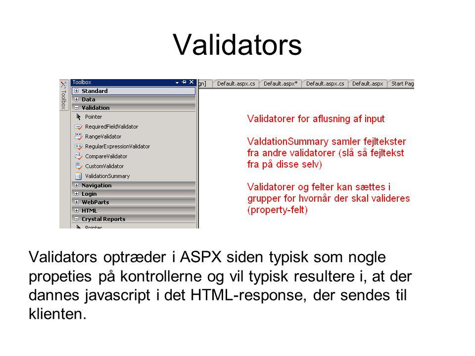 Validators Validators optræder i ASPX siden typisk som nogle propeties på kontrollerne og vil typisk resultere i, at der dannes javascript i det HTML-response, der sendes til klienten.