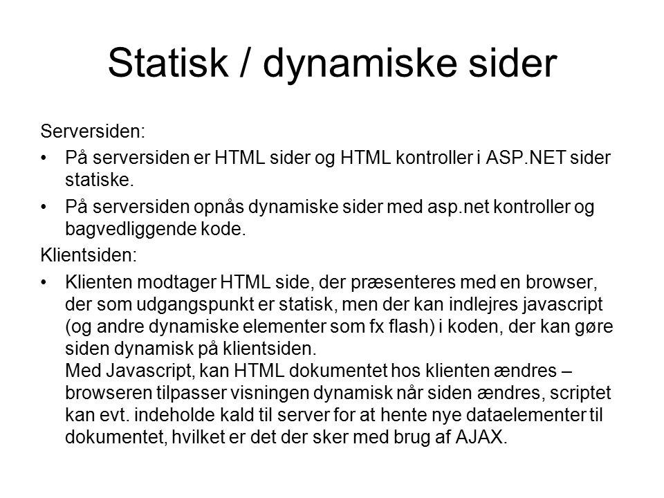 Statisk / dynamiske sider Serversiden: På serversiden er HTML sider og HTML kontroller i ASP.NET sider statiske.