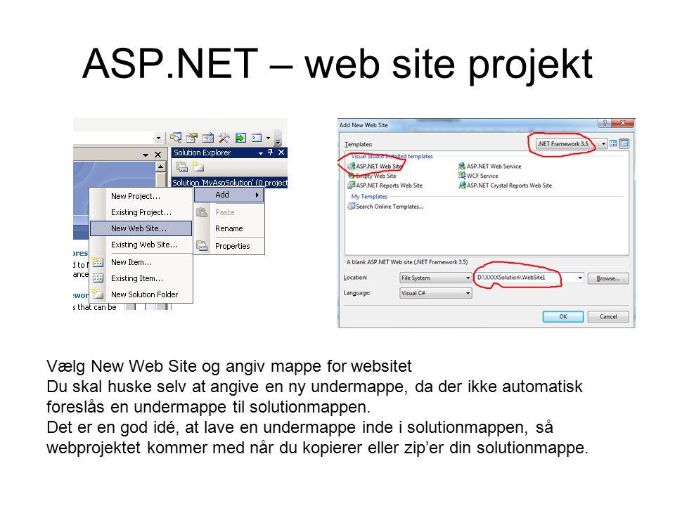ASP.NET – web site projekt Vælg New Web Site og angiv mappe for websitet Du skal huske selv at angive en ny undermappe, da der ikke automatisk foreslås en undermappe til solutionmappen.