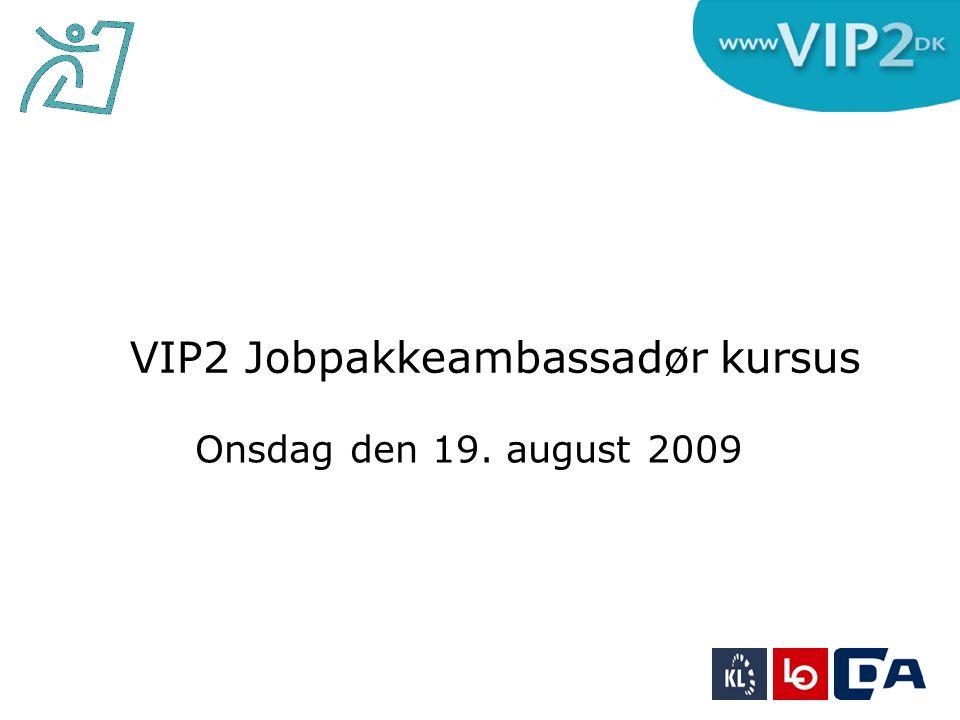 VIP2 Jobpakkeambassadør kursus Onsdag den 19. august 2009