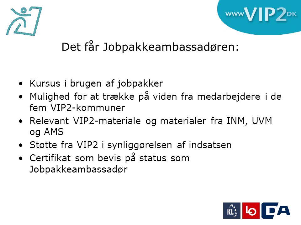 Det får Jobpakkeambassadøren: Kursus i brugen af jobpakker Mulighed for at trække på viden fra medarbejdere i de fem VIP2-kommuner Relevant VIP2-materiale og materialer fra INM, UVM og AMS Støtte fra VIP2 i synliggørelsen af indsatsen Certifikat som bevis på status som Jobpakkeambassadør