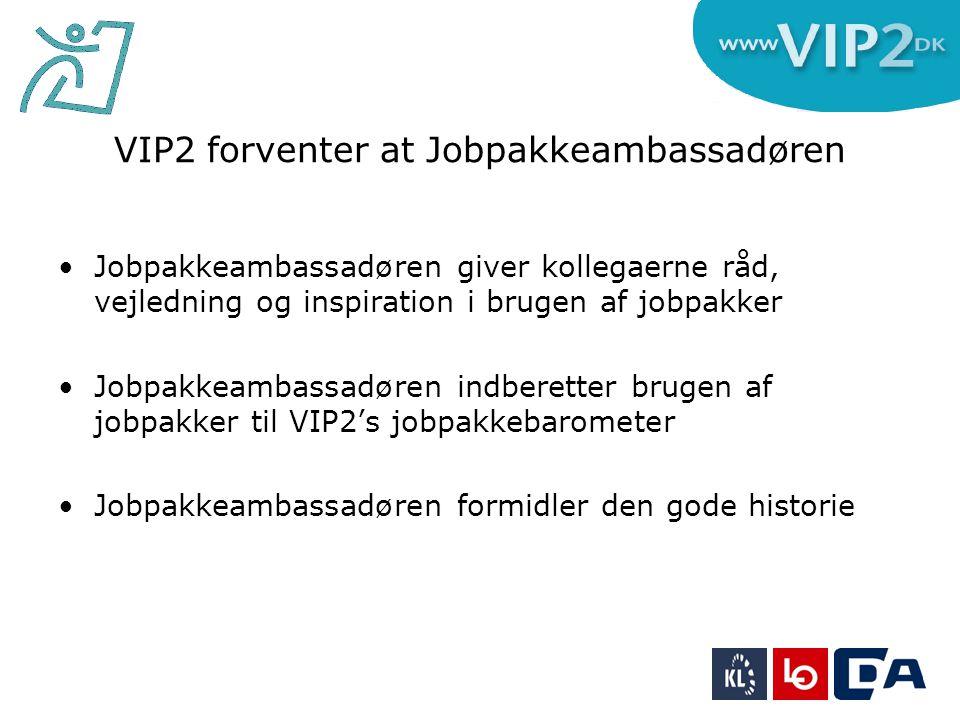 VIP2 forventer at Jobpakkeambassadøren Jobpakkeambassadøren giver kollegaerne råd, vejledning og inspiration i brugen af jobpakker Jobpakkeambassadøren indberetter brugen af jobpakker til VIP2's jobpakkebarometer Jobpakkeambassadøren formidler den gode historie
