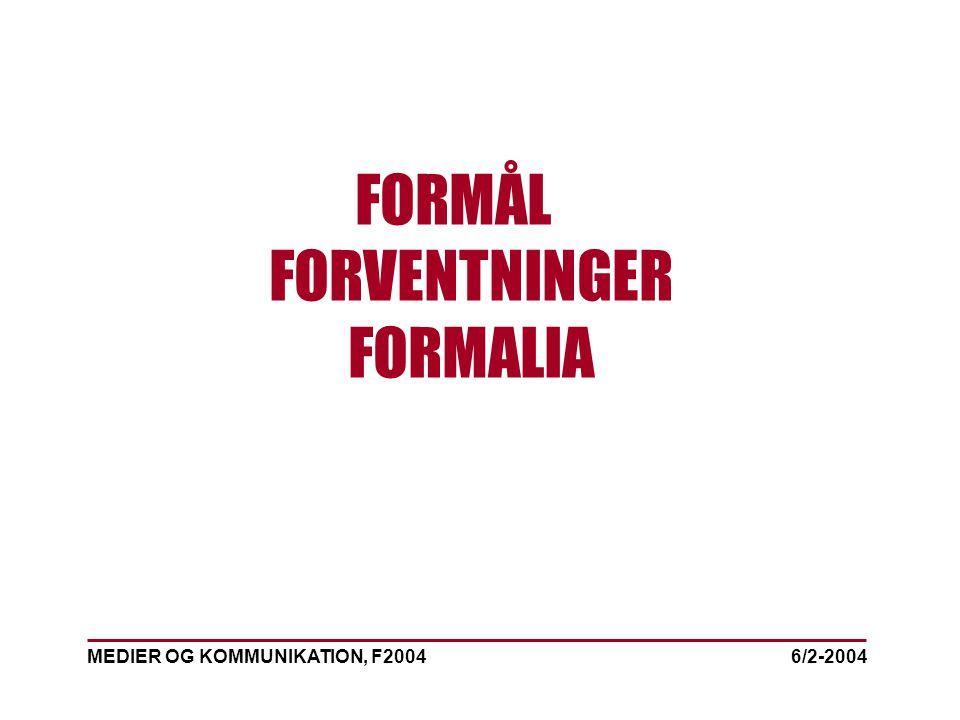 MEDIER OG KOMMUNIKATION, F2004 FORMÅL FORVENTNINGER FORMALIA 6/2-2004