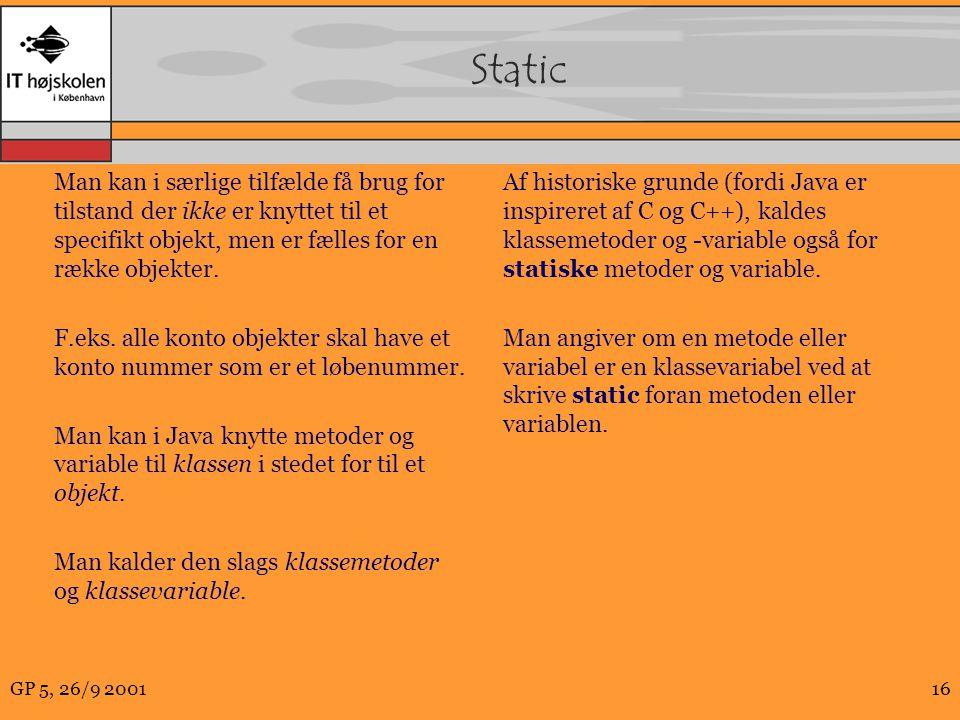 GP 5, 26/9 200116 Static Man kan i særlige tilfælde få brug for tilstand der ikke er knyttet til et specifikt objekt, men er fælles for en række objekter.