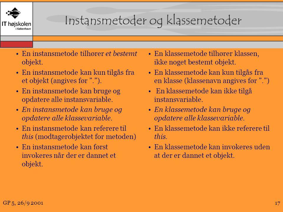 GP 5, 26/9 200117 Instansmetoder og klassemetoder En instansmetode tilhører et bestemt objekt.