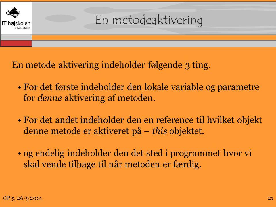 GP 5, 26/9 200121 En metodeaktivering En metode aktivering indeholder følgende 3 ting.