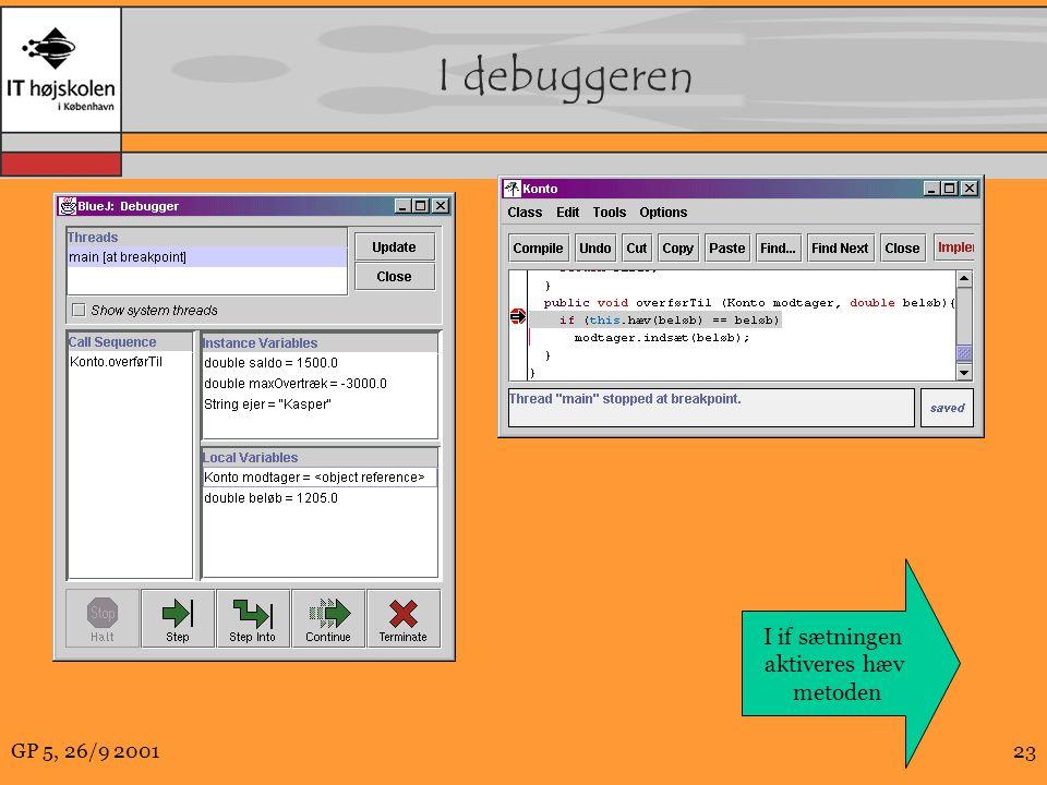 GP 5, 26/9 200123 I debuggeren I if sætningen aktiveres hæv metoden