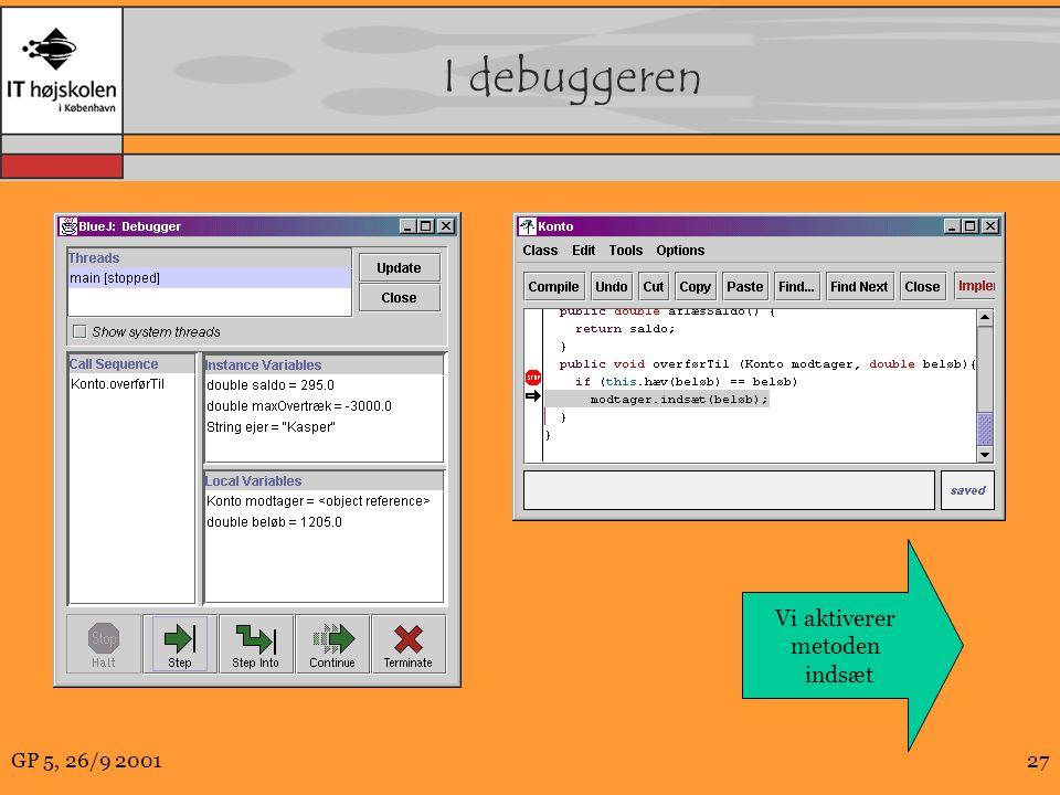GP 5, 26/9 200127 I debuggeren Vi aktiverer metoden indsæt