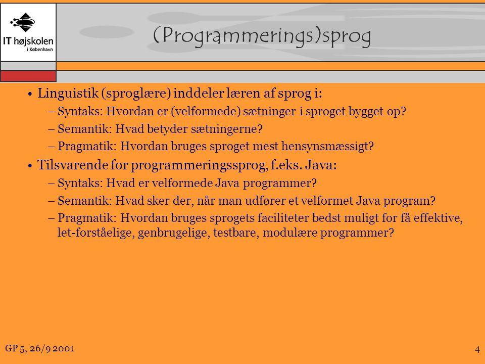 GP 5, 26/9 20014 (Programmerings)sprog Linguistik (sproglære) inddeler læren af sprog i: –Syntaks: Hvordan er (velformede) sætninger i sproget bygget op.