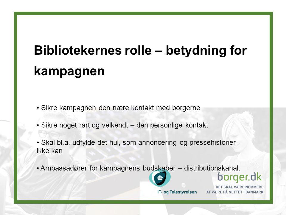 Bibliotekernes rolle – betydning for kampagnen Sikre kampagnen den nære kontakt med borgerne Sikre noget rart og velkendt – den personlige kontakt Skal bl.a.