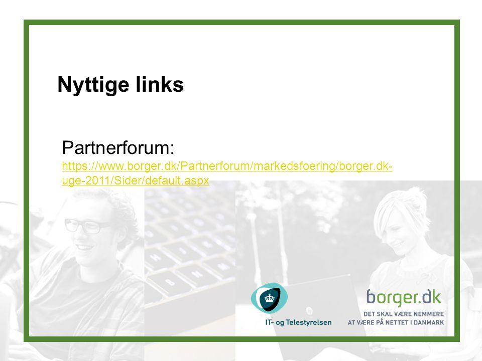 Nyttige links Partnerforum: https://www.borger.dk/Partnerforum/markedsfoering/borger.dk- uge-2011/Sider/default.aspx