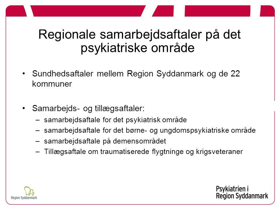 Regionale samarbejdsaftaler på det psykiatriske område Sundhedsaftaler mellem Region Syddanmark og de 22 kommuner Samarbejds- og tillægsaftaler: –samarbejdsaftale for det psykiatrisk område –samarbejdsaftale for det børne- og ungdomspsykiatriske område –samarbejdsaftale på demensområdet –Tillægsaftale om traumatiserede flygtninge og krigsveteraner