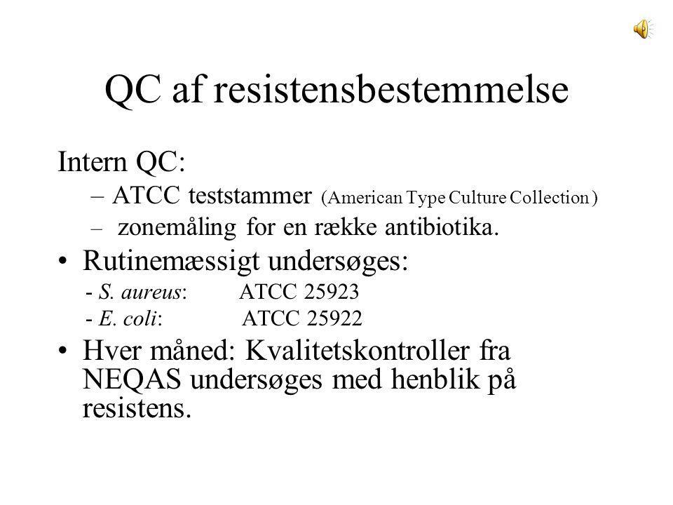 QC af resistensbestemmelse Intern QC: –ATCC teststammer (American Type Culture Collection ) – zonemåling for en række antibiotika.