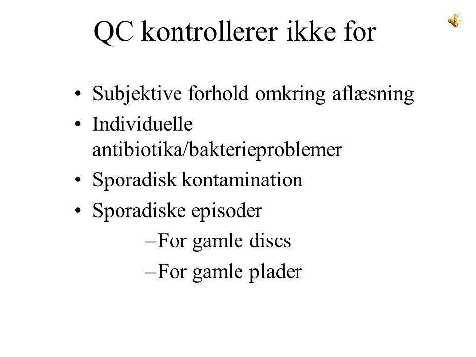 QC kontrollerer ikke for Subjektive forhold omkring aflæsning Individuelle antibiotika/bakterieproblemer Sporadisk kontamination Sporadiske episoder –For gamle discs –For gamle plader