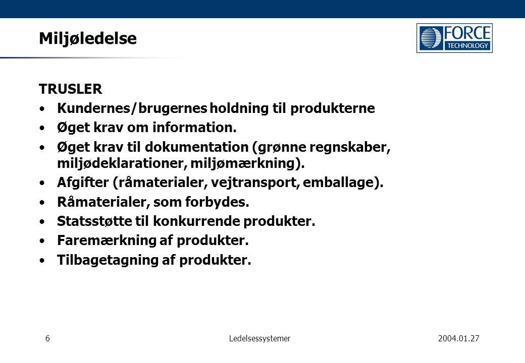 6 Ledelsessystemer 2004.01.27 Miljøledelse TRUSLER Kundernes/brugernes holdning til produkterne Øget krav om information.