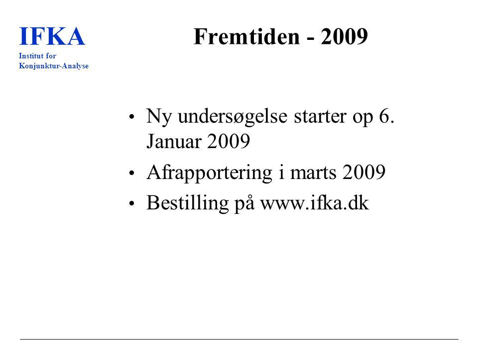 IFKA Institut for Konjunktur-Analyse Fremtiden - 2009 Ny undersøgelse starter op 6.