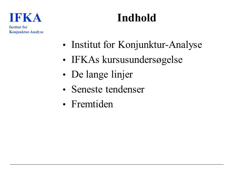 IFKA Institut for Konjunktur-Analyse Indhold Institut for Konjunktur-Analyse IFKAs kursusundersøgelse De lange linjer Seneste tendenser Fremtiden