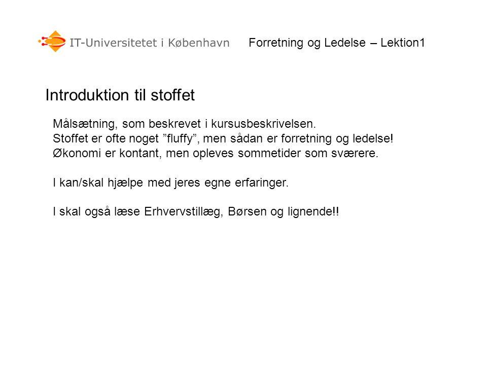 Forretning og Ledelse – Lektion1 Introduktion til stoffet Målsætning, som beskrevet i kursusbeskrivelsen.