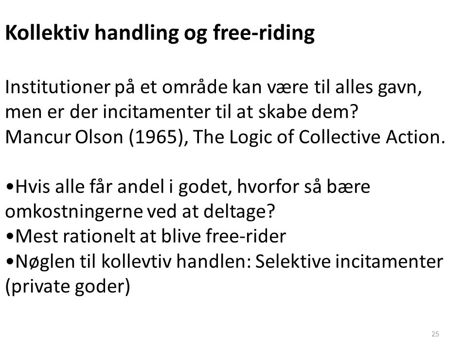 25 Kollektiv handling og free-riding Institutioner på et område kan være til alles gavn, men er der incitamenter til at skabe dem.