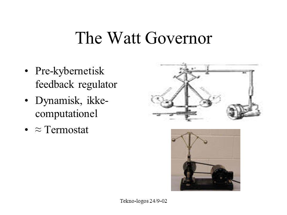 Tekno-logos 24/9-02 The Watt Governor Pre-kybernetisk feedback regulator Dynamisk, ikke- computationel ≈ Termostat