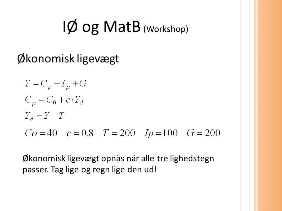 IØ og MatB (Workshop) Økonomisk ligevægt Økonomisk ligevægt opnås når alle tre lighedstegn passer.