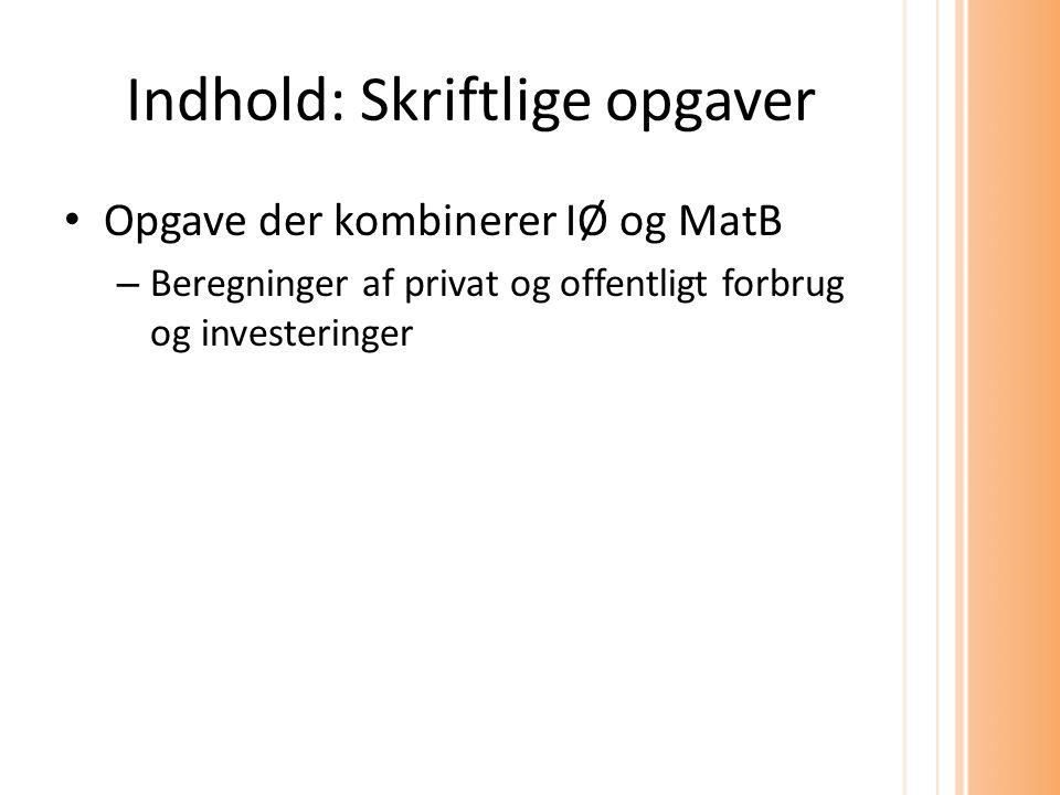 Indhold: Skriftlige opgaver Opgave der kombinerer IØ og MatB – Beregninger af privat og offentligt forbrug og investeringer