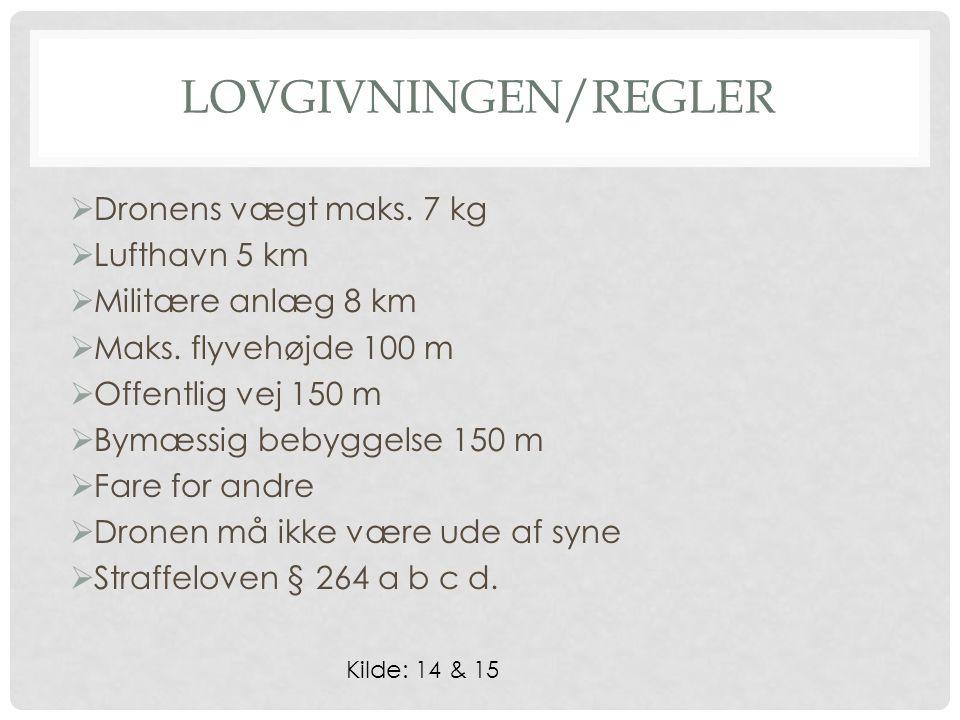 LOVGIVNINGEN/REGLER  Dronens vægt maks. 7 kg  Lufthavn 5 km  Militære anlæg 8 km  Maks.
