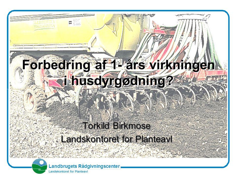 Landbrugets Rådgivningscenter Landskontoret for Planteavl Forbedring af 1- års virkningen i husdyrgødning.