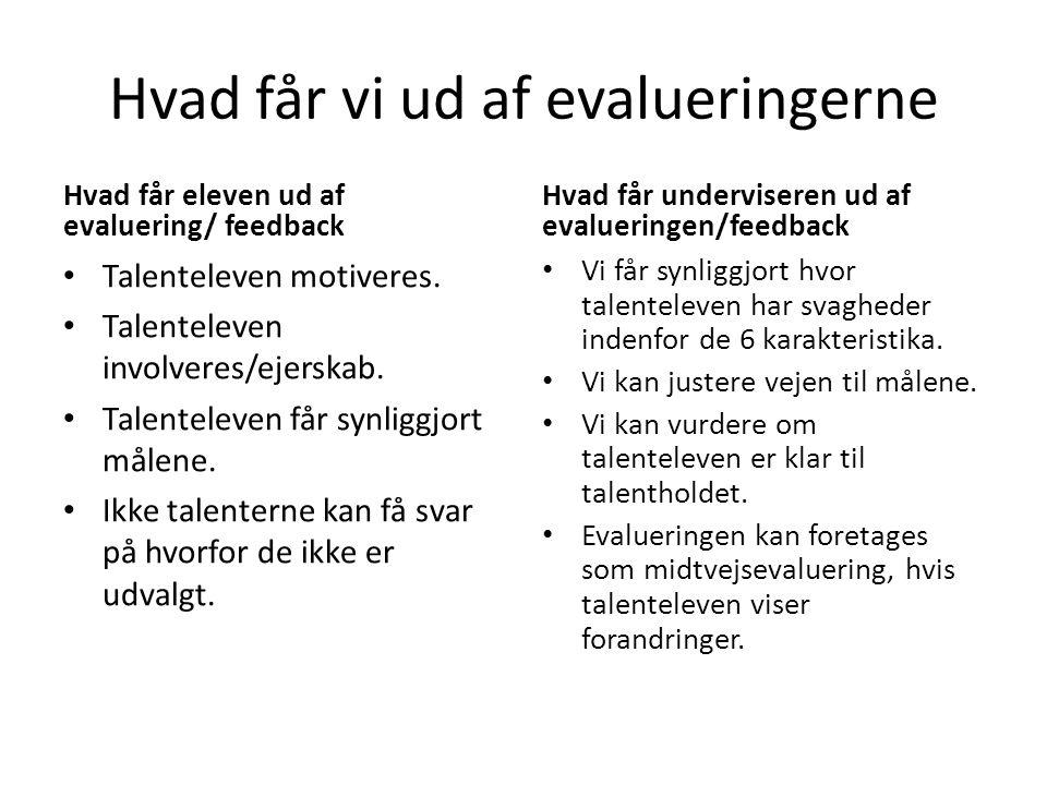 Hvad får vi ud af evalueringerne Hvad får eleven ud af evaluering/ feedback Talenteleven motiveres.