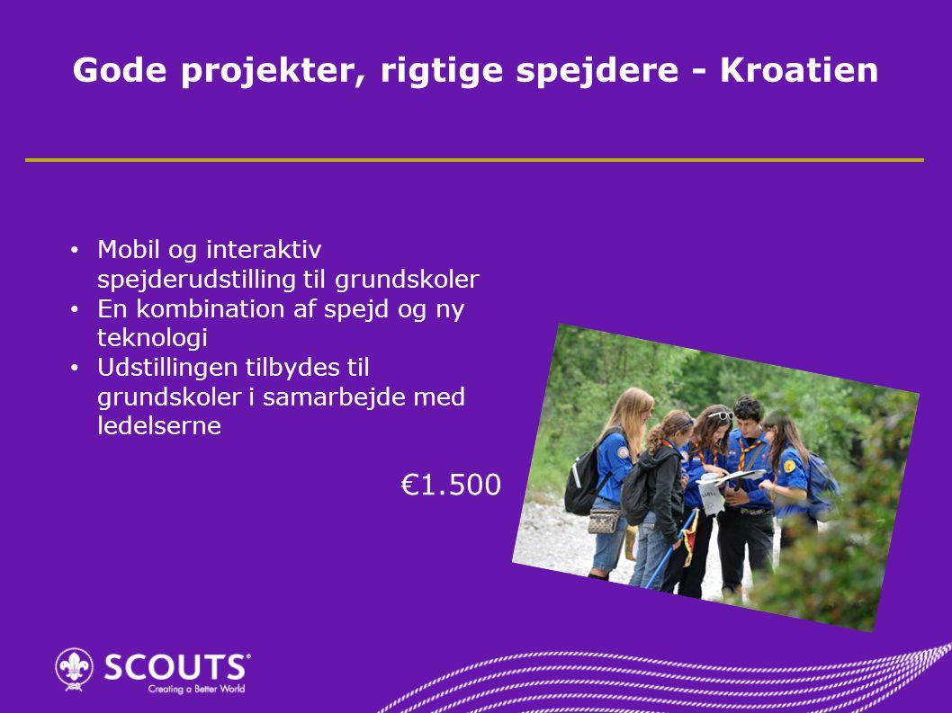 Gode projekter, rigtige spejdere - Kroatien Mobil og interaktiv spejderudstilling til grundskoler En kombination af spejd og ny teknologi Udstillingen tilbydes til grundskoler i samarbejde med ledelserne €1.500