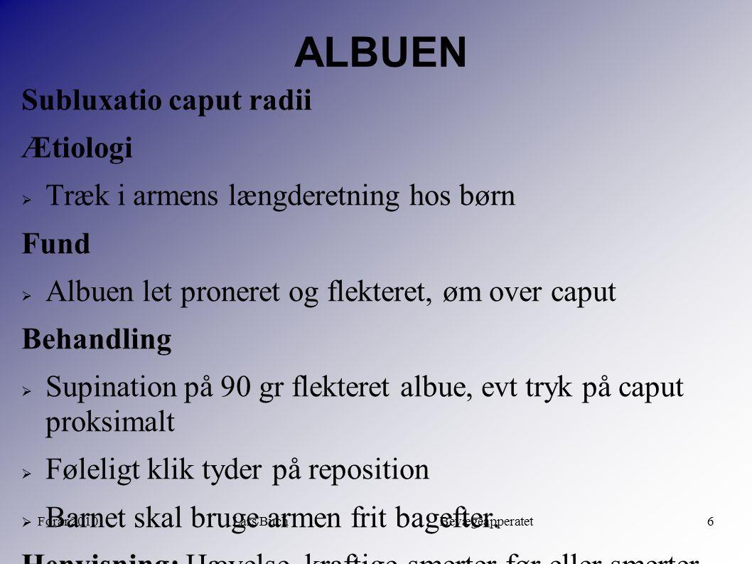 Forår 2010Lars Buch Bevægeapperatet6 ALBUEN Subluxatio caput radii Ætiologi  Træk i armens længderetning hos børn Fund  Albuen let proneret og flekt