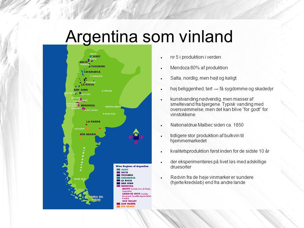 Argentina som vinland nr 5 i produktion i verden Mendoza 80% af produktion Salta, nordlig, men højt og køligt høj beliggenhed, tørt → få sygdomme og skadedyr kunstvanding nødvendig, men masser af smeltevand fra bjergene.