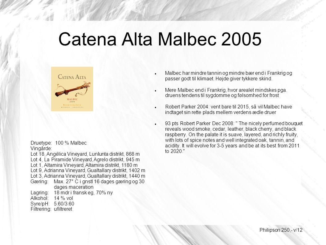 Catena Alta Malbec 2005 Malbec har mindre tannin og mindre bær end i Frankrig og passer godt til klimaet.