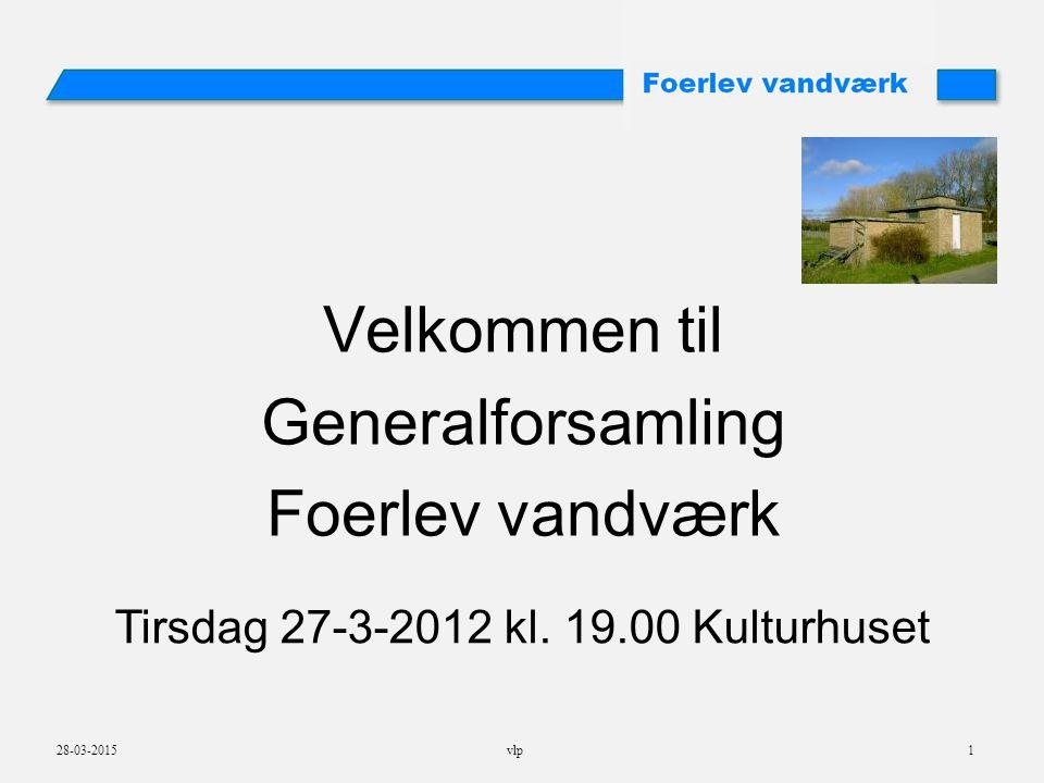 28-03-2015vlp1 Velkommen til Generalforsamling Foerlev vandværk Tirsdag 27-3-2012 kl.