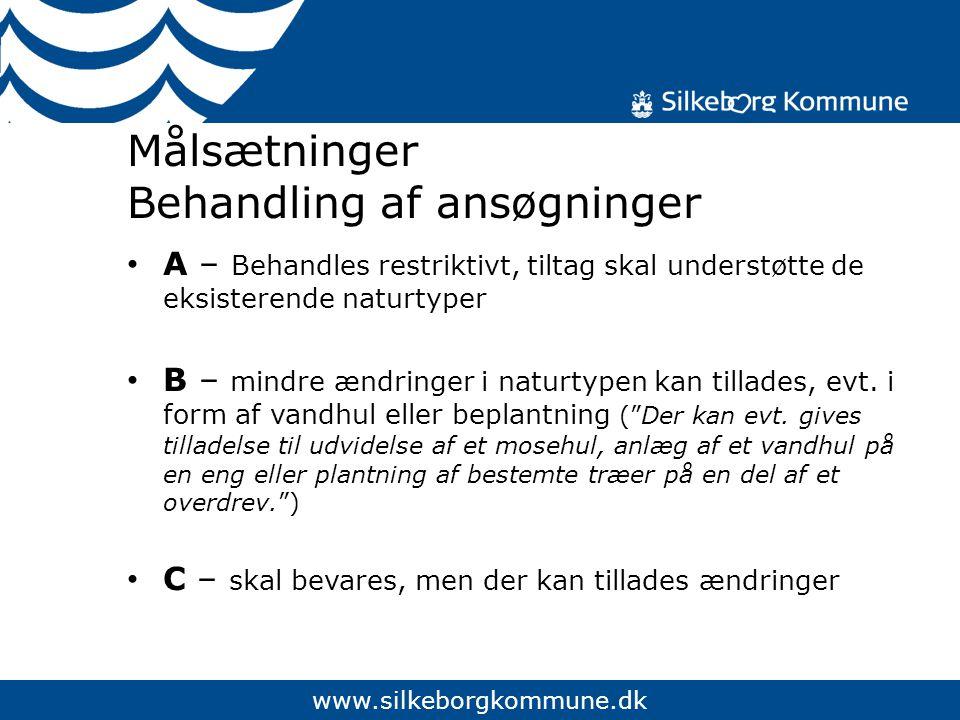www.silkeborgkommune.dk Målsætninger Behandling af ansøgninger A – Behandles restriktivt, tiltag skal understøtte de eksisterende naturtyper B – mindre ændringer i naturtypen kan tillades, evt.