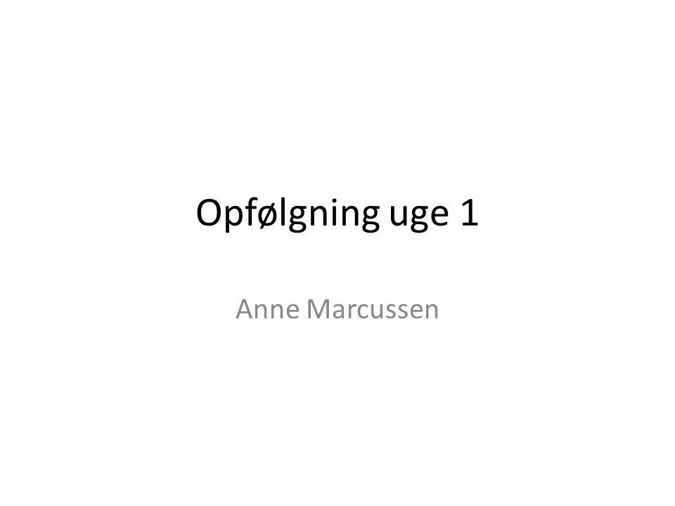 Opfølgning uge 1 Anne Marcussen