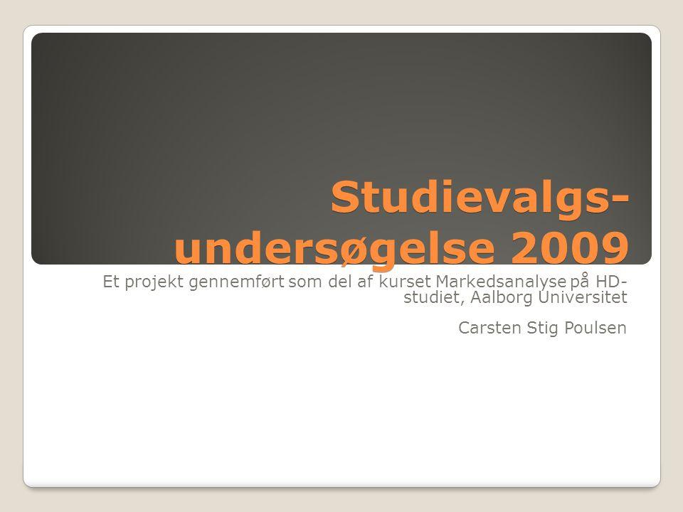Studievalgs- undersøgelse 2009 Et projekt gennemført som del af kurset Markedsanalyse på HD- studiet, Aalborg Universitet Carsten Stig Poulsen