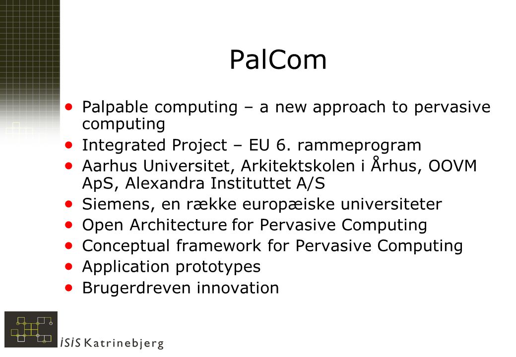 PalCom  Palpable computing – a new approach to pervasive computing  Integrated Project – EU 6.