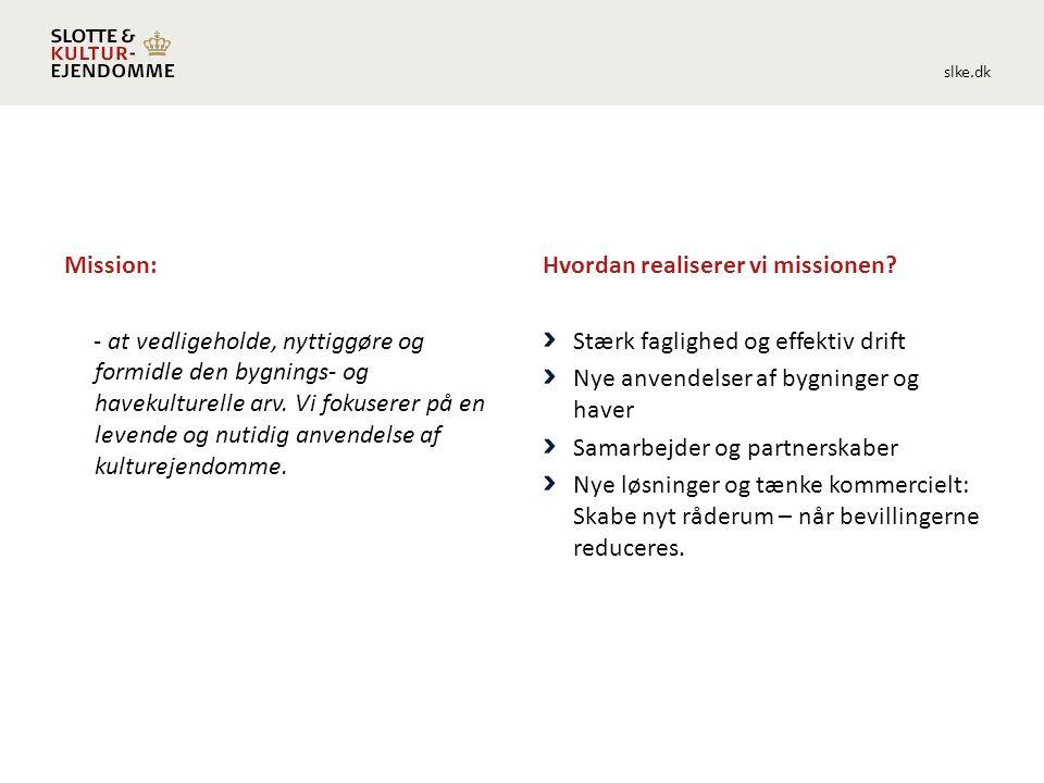 slke.dk Mission: - at vedligeholde, nyttiggøre og formidle den bygnings- og havekulturelle arv.