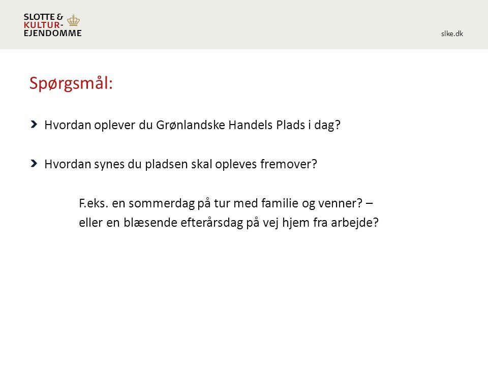 slke.dk Spørgsmål: Hvordan oplever du Grønlandske Handels Plads i dag.