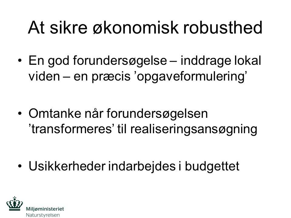 At sikre økonomisk robusthed En god forundersøgelse – inddrage lokal viden – en præcis 'opgaveformulering' Omtanke når forundersøgelsen 'transformeres' til realiseringsansøgning Usikkerheder indarbejdes i budgettet