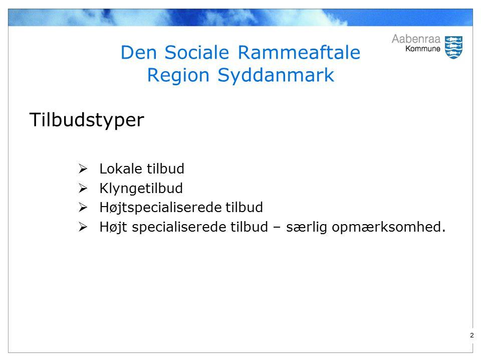Den Sociale Rammeaftale Region Syddanmark Tilbudstyper  Lokale tilbud  Klyngetilbud  Højtspecialiserede tilbud  Højt specialiserede tilbud – særlig opmærksomhed.