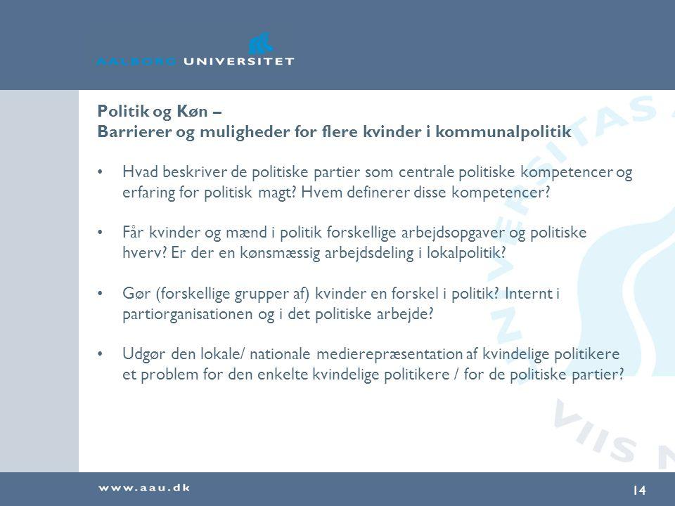 14 Politik og Køn – Barrierer og muligheder for flere kvinder i kommunalpolitik Hvad beskriver de politiske partier som centrale politiske kompetencer og erfaring for politisk magt.